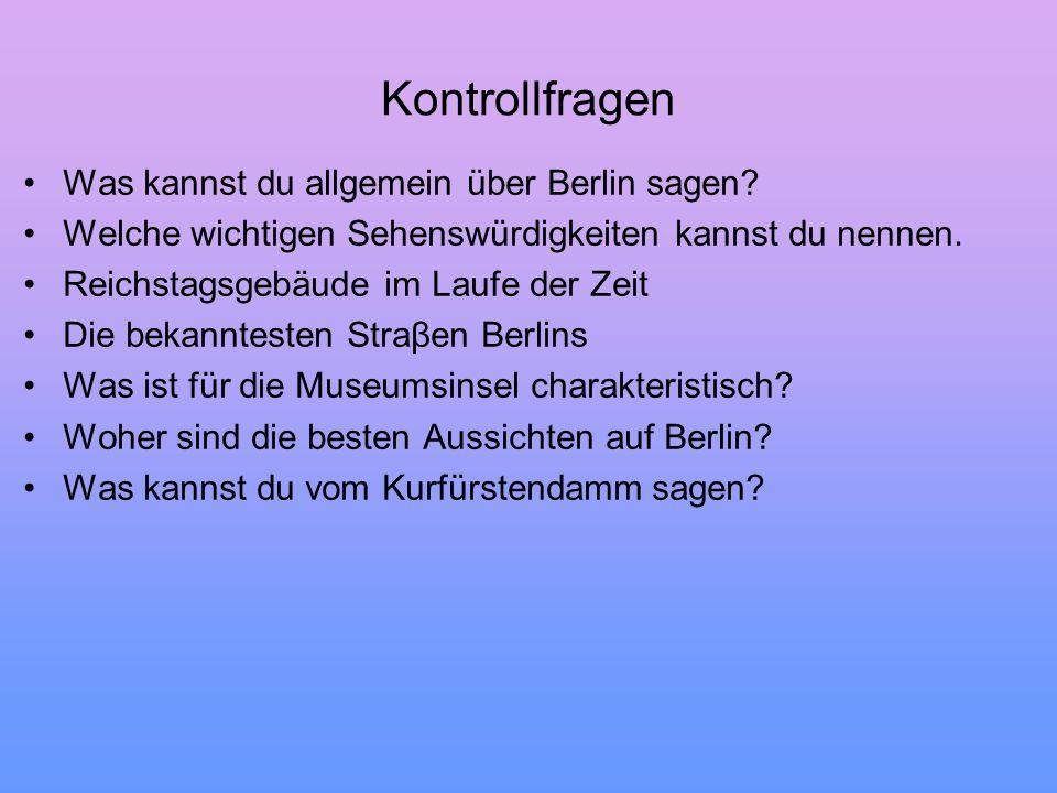 Kontrollfragen Was kannst du allgemein über Berlin sagen? Welche wichtigen Sehenswürdigkeiten kannst du nennen. Reichstagsgebäude im Laufe der Zeit Di