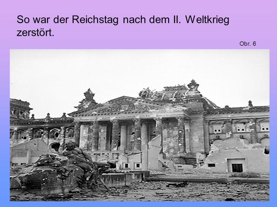 So war der Reichstag nach dem II. Weltkrieg zerstört. Obr. 6