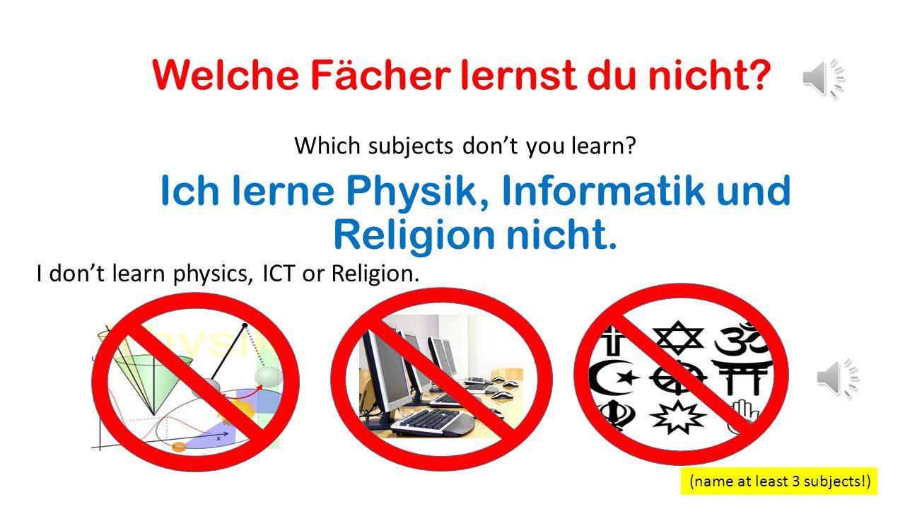 Welche Fächer lernst du nicht.Which subjects don't you learn.