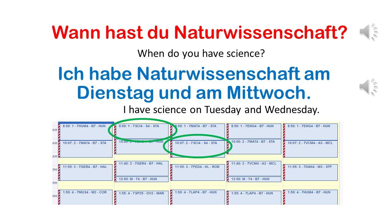Wann hast du Naturwissenschaft.When do you have science.