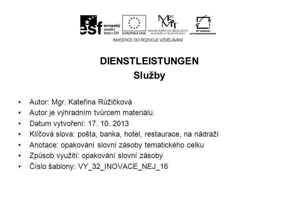 DIENSTLEISTUNGEN Služby Autor: Mgr. Kateřina Růžičková Autor je výhradním tvůrcem materiálu.
