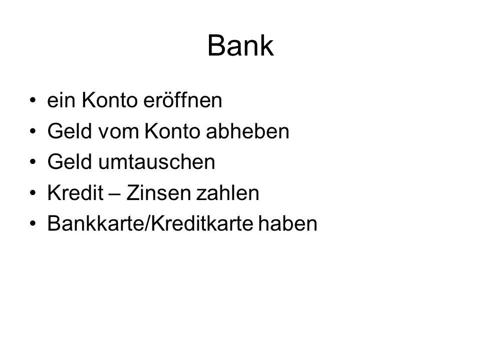 Bank ein Konto eröffnen Geld vom Konto abheben Geld umtauschen Kredit – Zinsen zahlen Bankkarte/Kreditkarte haben
