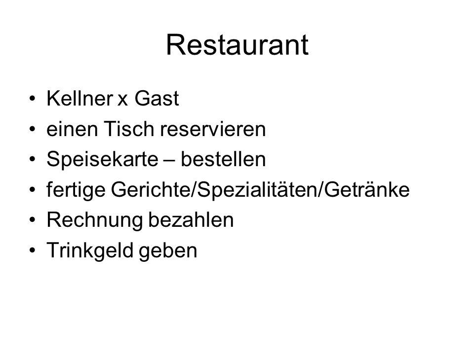 Restaurant Kellner x Gast einen Tisch reservieren Speisekarte – bestellen fertige Gerichte/Spezialitäten/Getränke Rechnung bezahlen Trinkgeld geben
