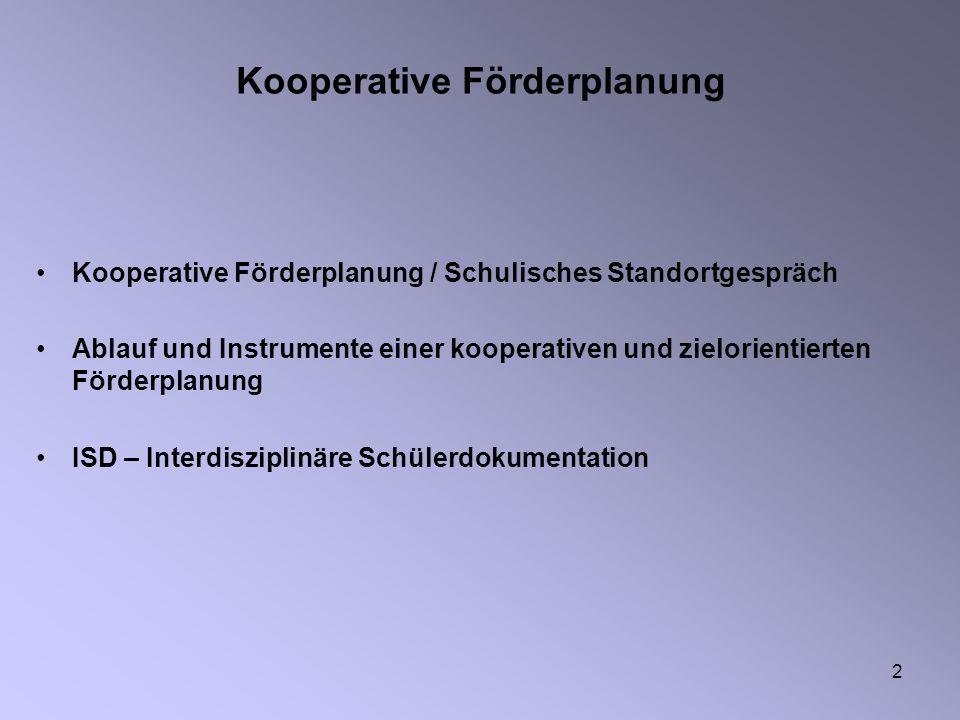 2 Kooperative Förderplanung Kooperative Förderplanung / Schulisches Standortgespräch Ablauf und Instrumente einer kooperativen und zielorientierten Fö