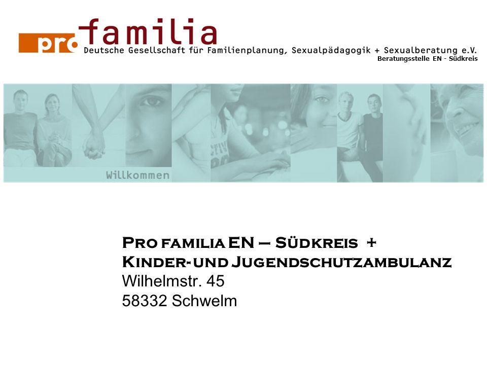 Beratungsstelle EN - Südkreis Pro familia EN – Südkreis + Kinder- und Jugendschutzambulanz Wilhelmstr. 45 58332 Schwelm