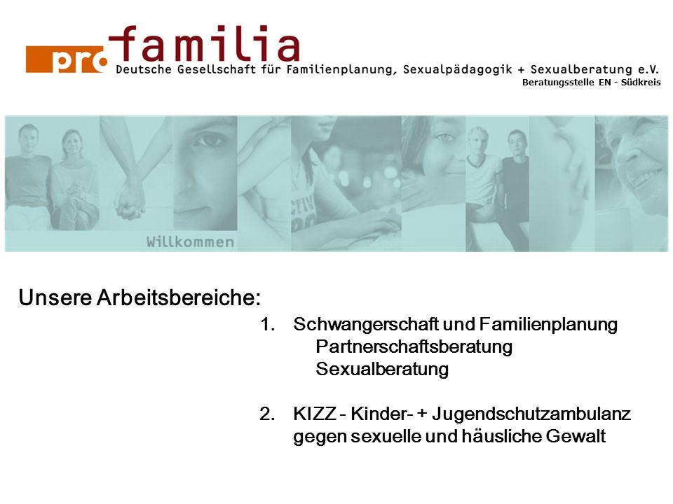 Beratungsstelle EN - Südkreis Unsere Arbeitsbereiche: 1.Schwangerschaft und Familienplanung Partnerschaftsberatung Sexualberatung 2.KIZZ - Kinder- + Jugendschutzambulanz gegen sexuelle und häusliche Gewalt