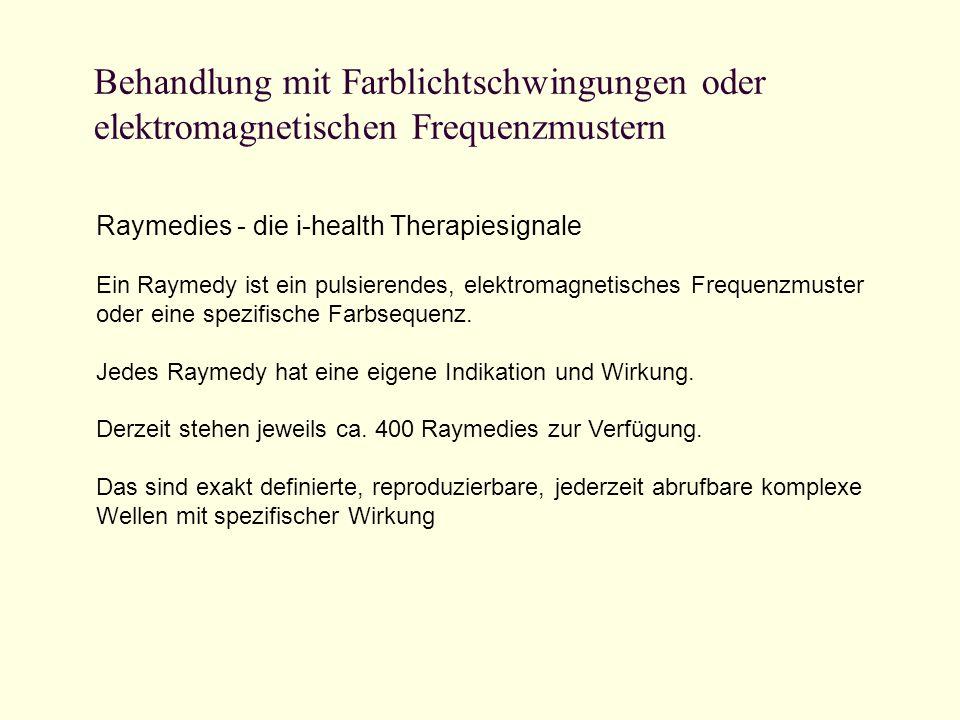 Behandlung mit Farblichtschwingungen oder elektromagnetischen Frequenzmustern Raymedies - die i-health Therapiesignale Ein Raymedy ist ein pulsierende