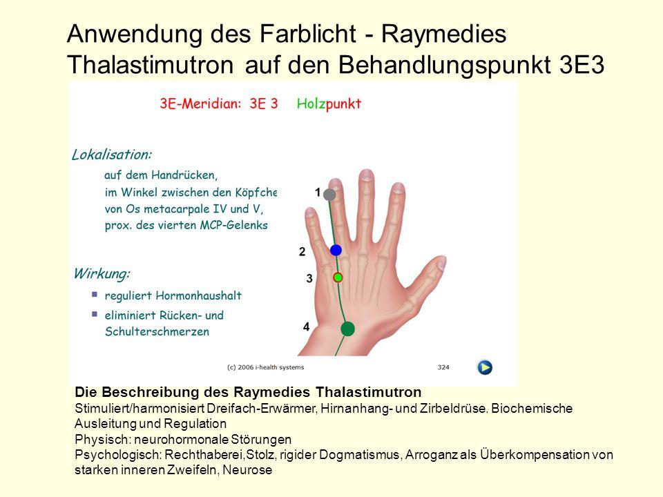 Anwendung des Farblicht - Raymedies Thalastimutron auf den Behandlungspunkt 3E3 Die Beschreibung des Raymedies Thalastimutron Stimuliert/harmonisiert