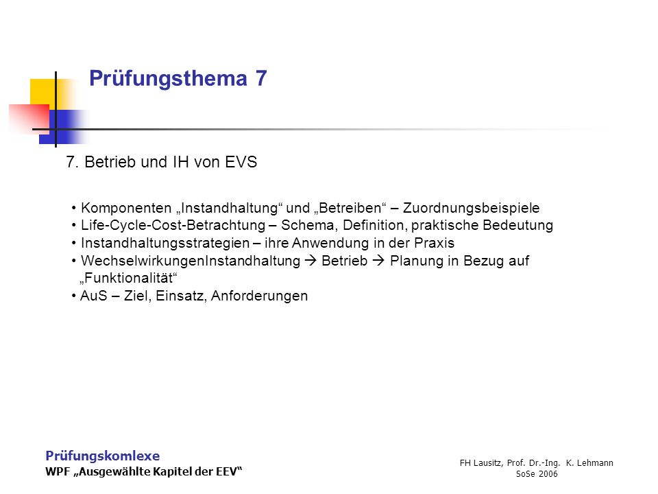 """Prüfungskomlexe WPF """"Ausgewählte Kapitel der EEV"""" FH Lausitz, Prof. Dr.-Ing. K. Lehmann SoSe 2006 Prüfungsthema 7 7. Betrieb und IH von EVS Komponente"""