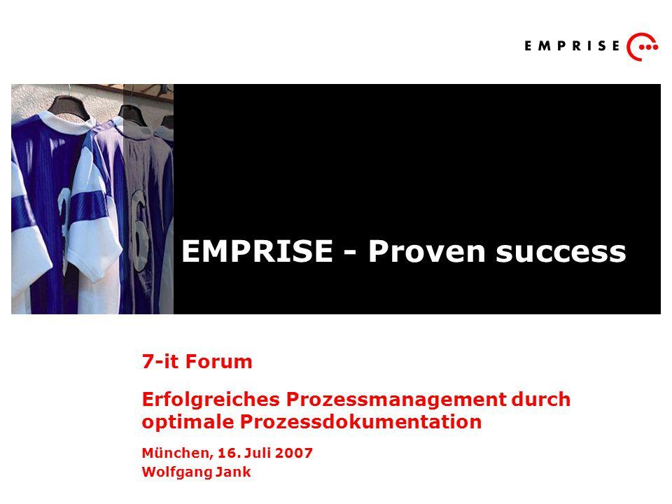 EMPRISE - Proven success 7-it Forum Erfolgreiches Prozessmanagement durch optimale Prozessdokumentation München, 16. Juli 2007 Wolfgang Jank