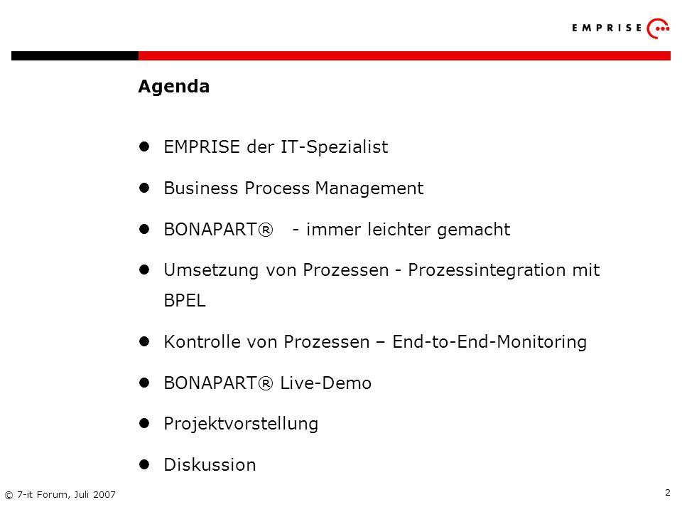 Copyright: EMPRISE Management Consulting AG EMPRISE 05/06 © 7-it Forum, Juli 2007 2 Agenda EMPRISE der IT-Spezialist Business Process Management BONAP