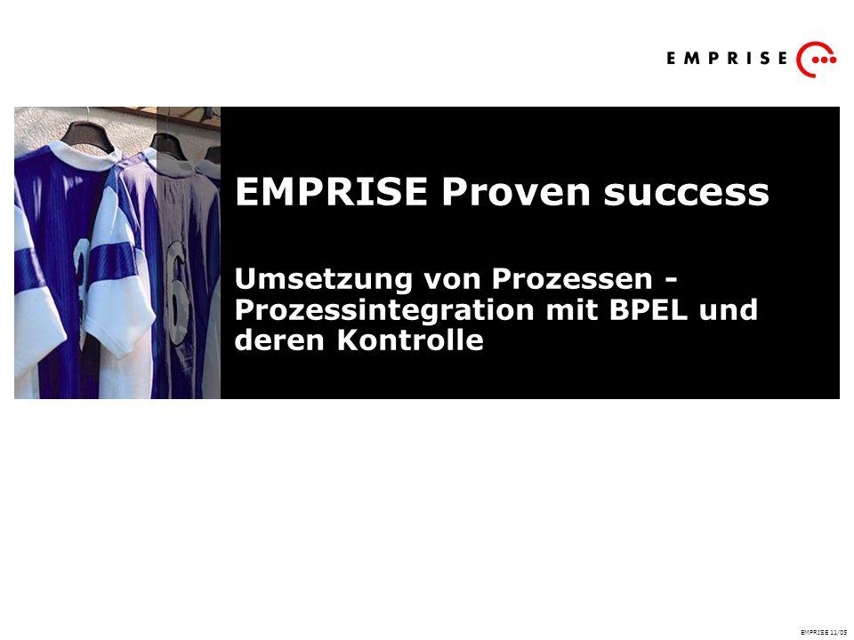 EMPRISE Proven success Umsetzung von Prozessen - Prozessintegration mit BPEL und deren Kontrolle EMPRISE 11/05