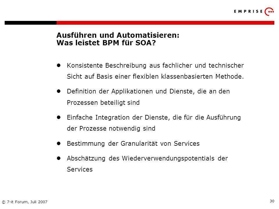 Copyright: EMPRISE Management Consulting AG EMPRISE 05/06 © 7-it Forum, Juli 2007 30 Ausführen und Automatisieren: Was leistet BPM für SOA? Konsistent
