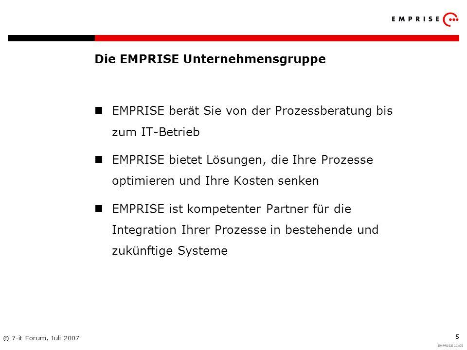 Copyright: EMPRISE Management Consulting AG EMPRISE 05/06 © 7-it Forum, Juli 2007 5 Die EMPRISE Unternehmensgruppe EMPRISE berät Sie von der Prozessbe