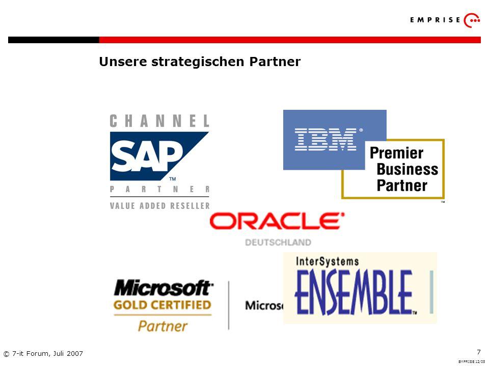 Copyright: EMPRISE Management Consulting AG EMPRISE 05/06 © 7-it Forum, Juli 2007 7 Unsere strategischen Partner EMPRISE 12/05