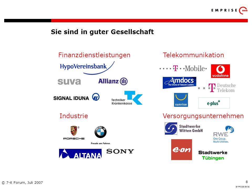 Copyright: EMPRISE Management Consulting AG EMPRISE 05/06 © 7-it Forum, Juli 2007 8 Sie sind in guter Gesellschaft FinanzdienstleistungenTelekommunika