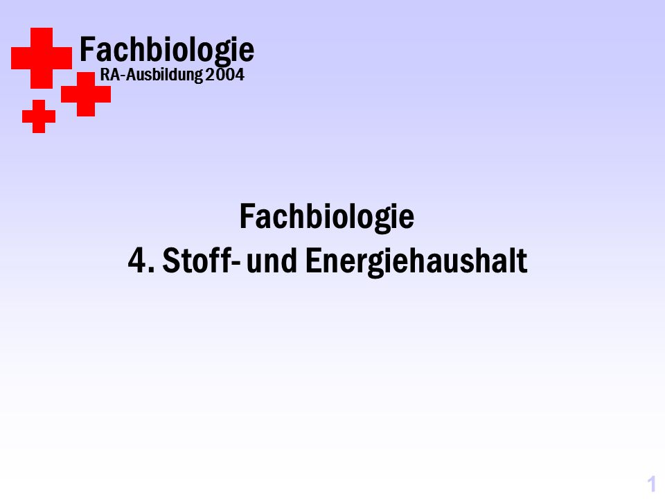 Fachbiologie RA-Ausbildung 2004 1 Fachbiologie 4. Stoff- und Energiehaushalt