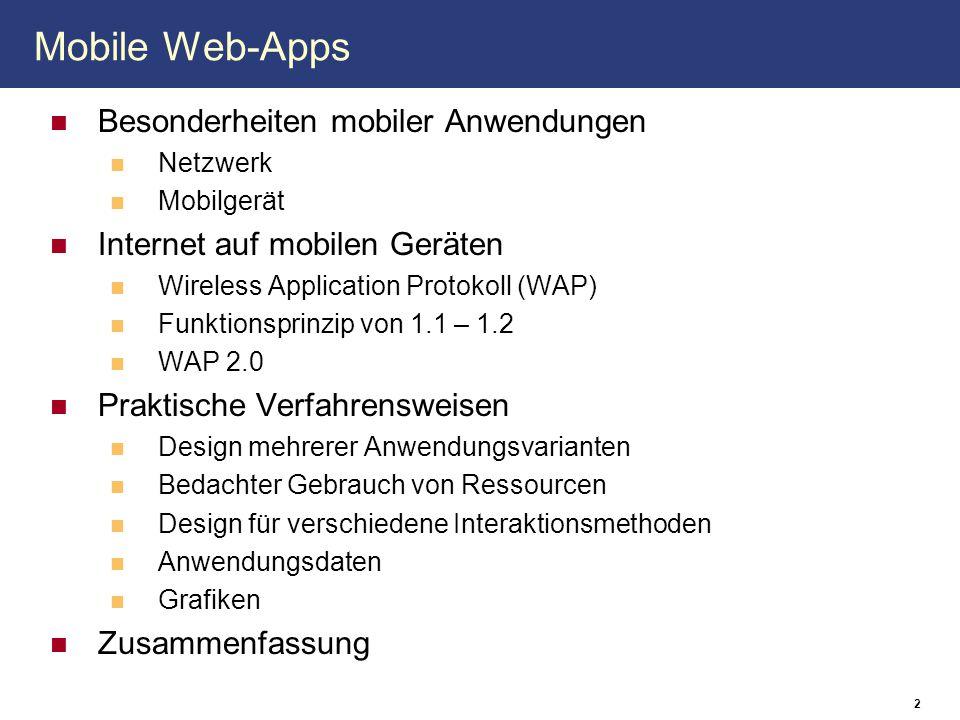 Besonderheiten mobiler Anwendungen Netzwerk Mobilgerät Internet auf mobilen Geräten Wireless Application Protokoll (WAP) Funktionsprinzip von 1.1 – 1.