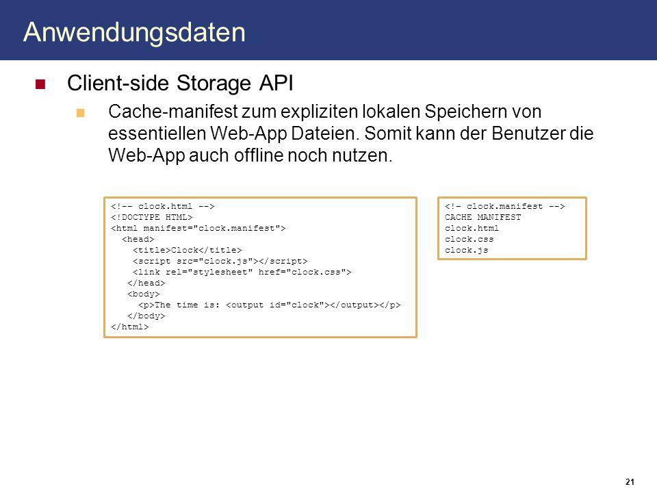 Anwendungsdaten Client-side Storage API Cache-manifest zum expliziten lokalen Speichern von essentiellen Web-App Dateien. Somit kann der Benutzer die
