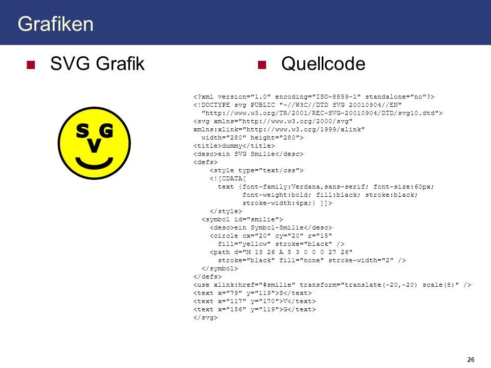 Grafiken SVG Grafik Quellcode 26 <!DOCTYPE svg PUBLIC