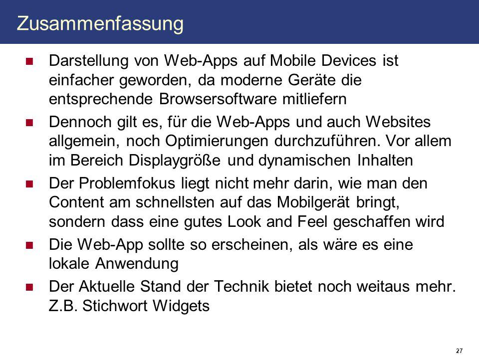 Zusammenfassung Darstellung von Web-Apps auf Mobile Devices ist einfacher geworden, da moderne Geräte die entsprechende Browsersoftware mitliefern Den