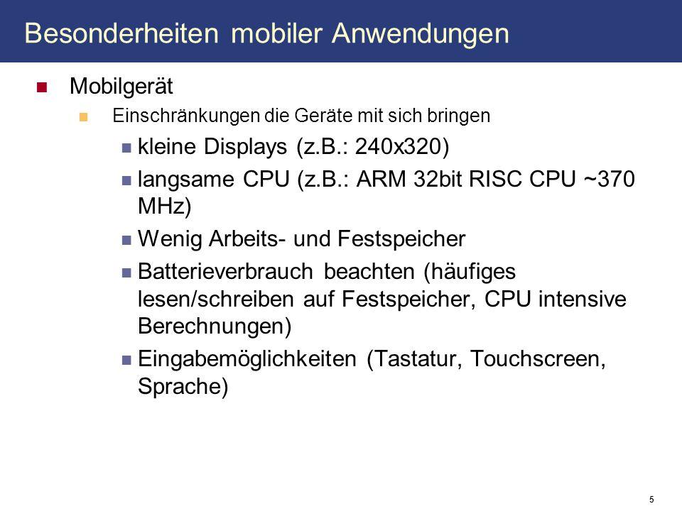 Besonderheiten mobiler Anwendungen Mobilgerät Einschränkungen die Geräte mit sich bringen kleine Displays (z.B.: 240x320) langsame CPU (z.B.: ARM 32bi