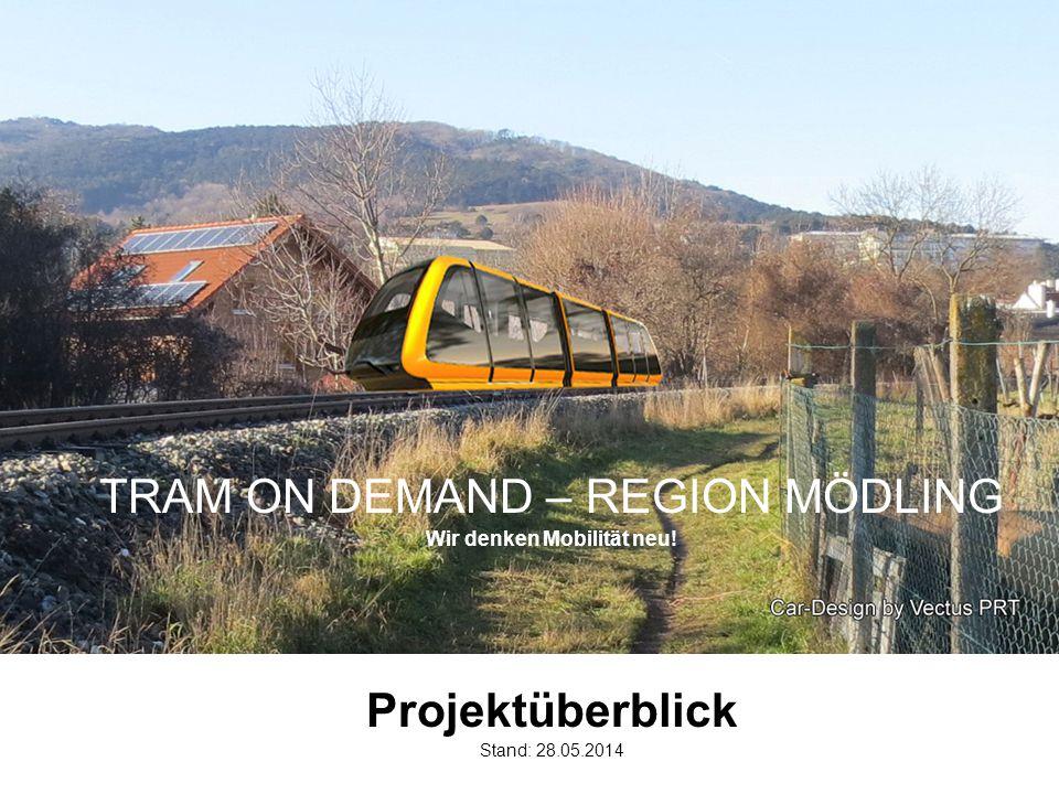 TRAM ON DEMAND – REGION MÖDLING Wir denken Mobilität neu! Projektüberblick Stand: 28.05.2014