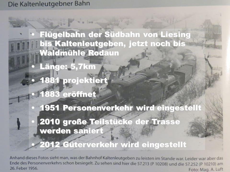 Flügelbahn der Südbahn von Liesing bis Kaltenleutgeben, jetzt noch bis Waldmühle RodaunFlügelbahn der Südbahn von Liesing bis Kaltenleutgeben, jetzt n