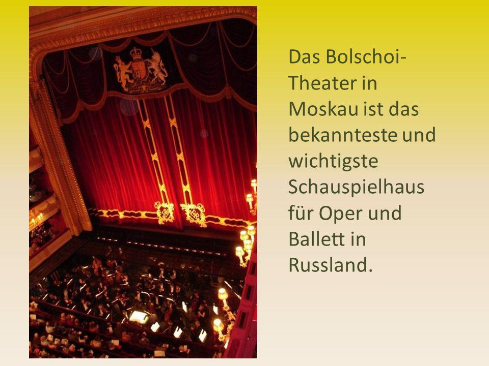 Das Bolschoi- Theater in Moskau ist das bekannteste und wichtigste Schauspielhaus für Oper und Ballett in Russland.