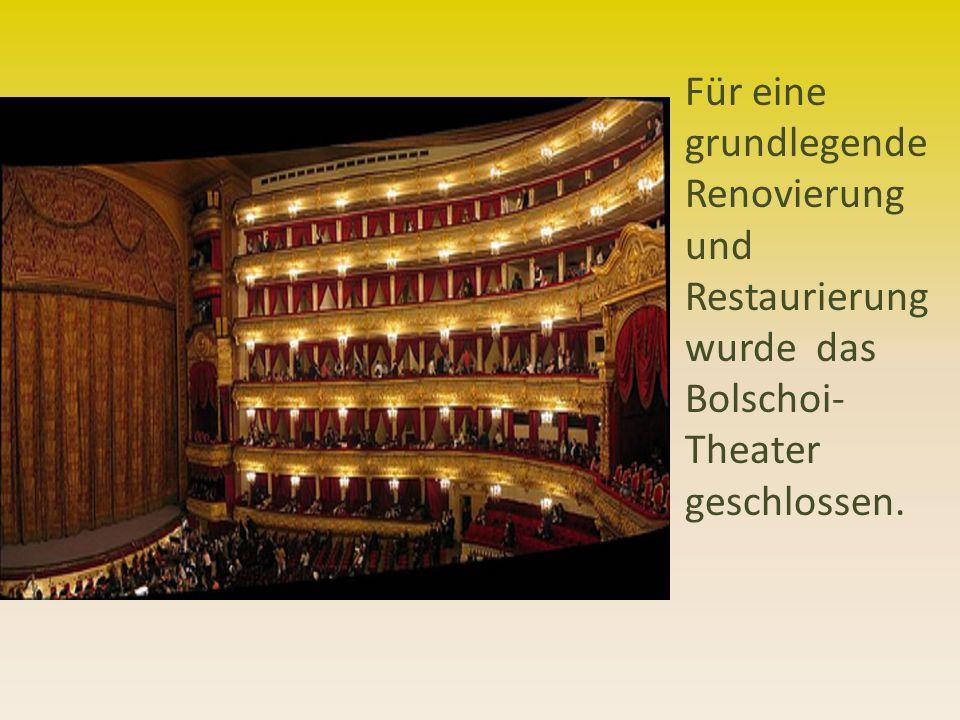 Für eine grundlegende Renovierung und Restaurierung wurde das Bolschoi- Theater geschlossen.