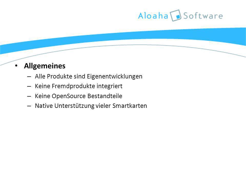 Allgemeines – Alle Produkte sind Eigenentwicklungen – Keine Fremdprodukte integriert – Keine OpenSource Bestandteile – Native Unterstützung vieler Smartkarten