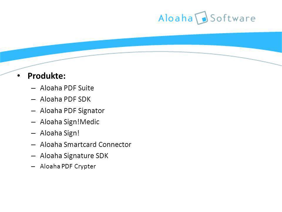 Produkte: – Aloaha PDF Suite – Aloaha PDF SDK – Aloaha PDF Signator – Aloaha Sign!Medic – Aloaha Sign.