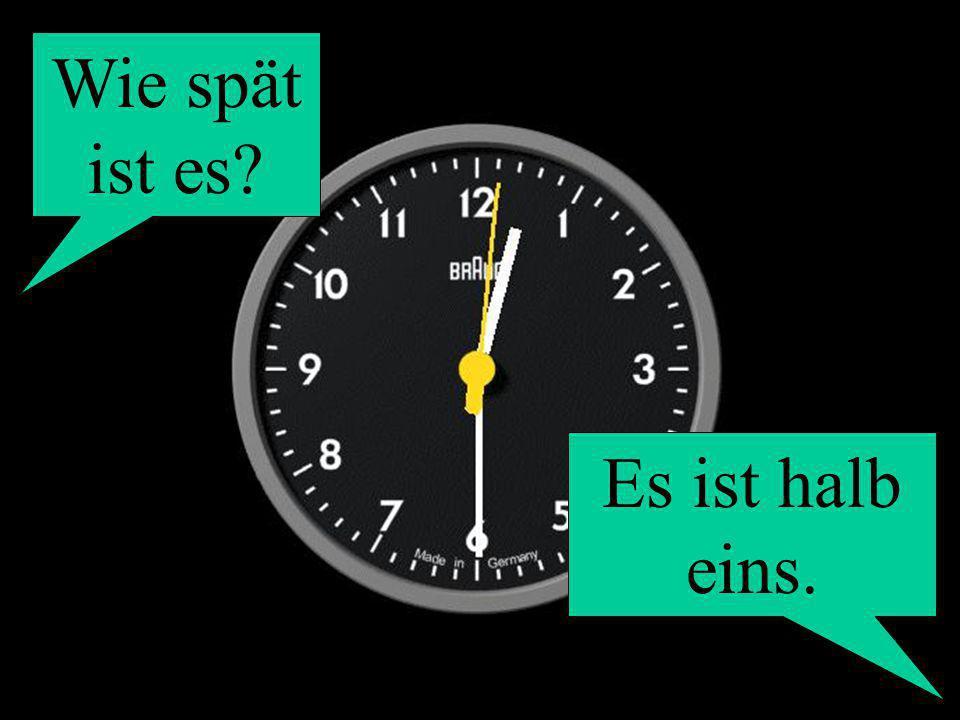 Wie spät ist es? Es ist halb eins.