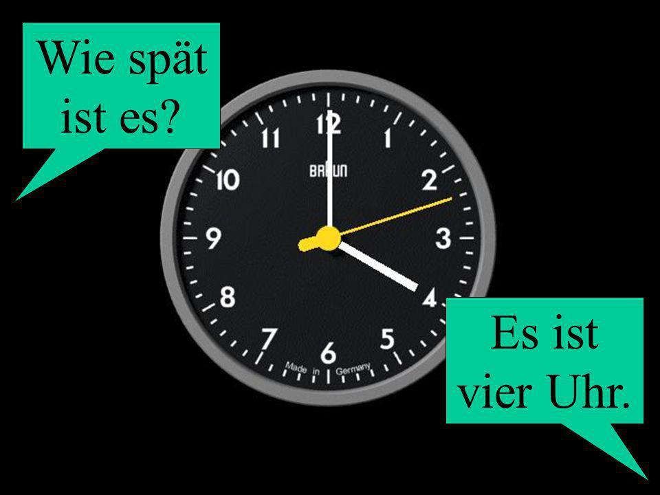 Wie spät ist es? Es ist vier Uhr.