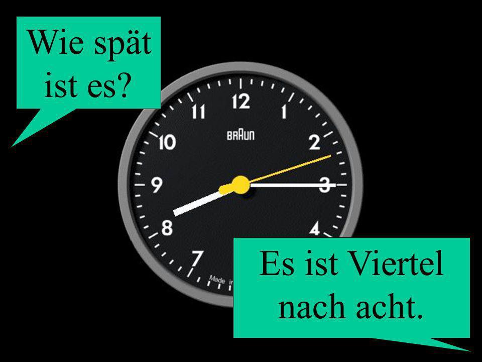 Wie spät ist es? Es ist Viertel nach acht.