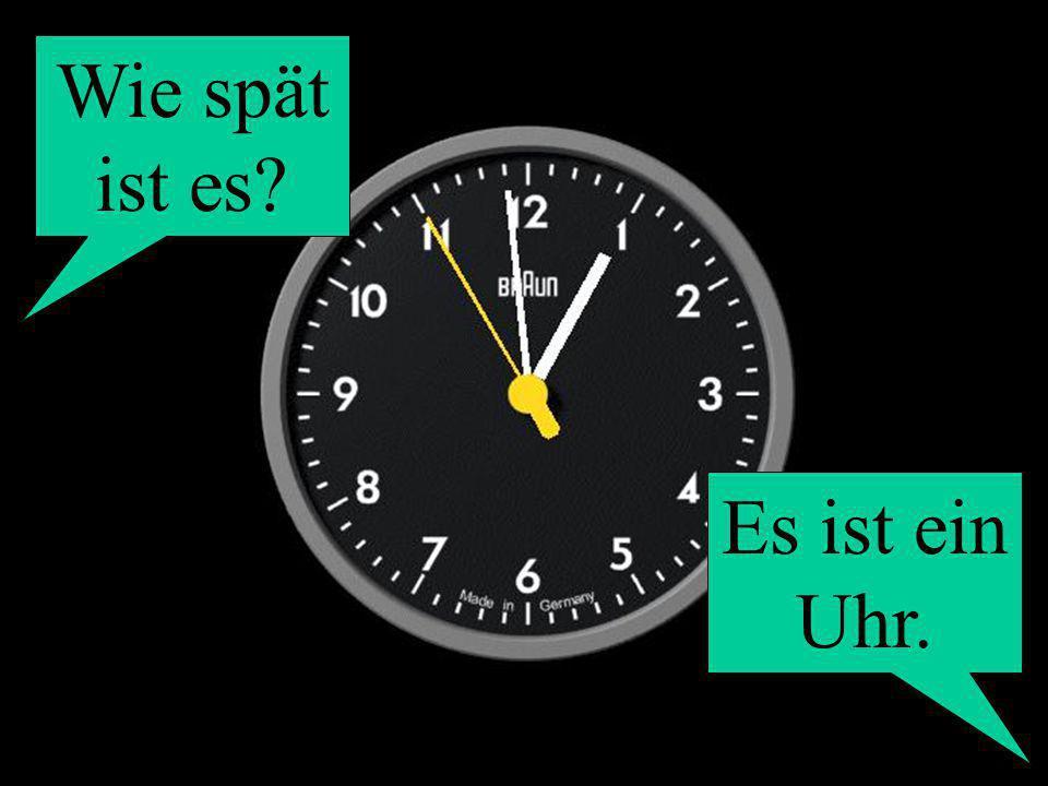 Wie spät ist es? Es ist ein Uhr.