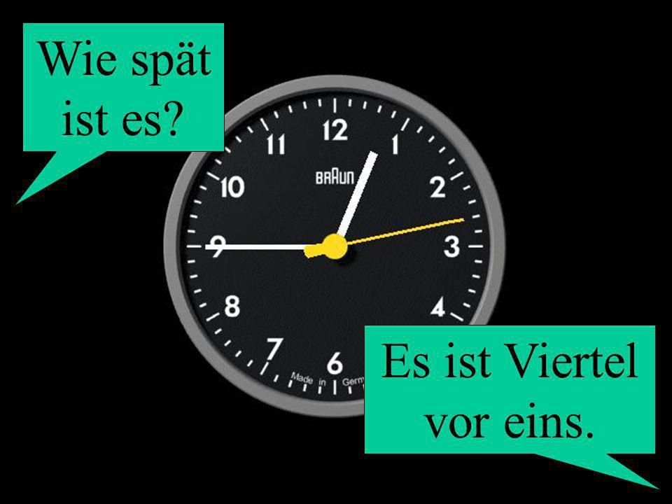 Wie spät ist es? Es ist Viertel vor eins.