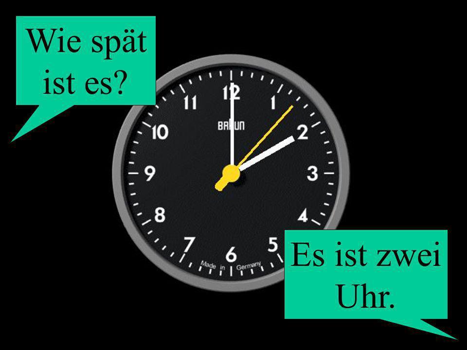 Wie spät ist es? Es ist zwei Uhr.