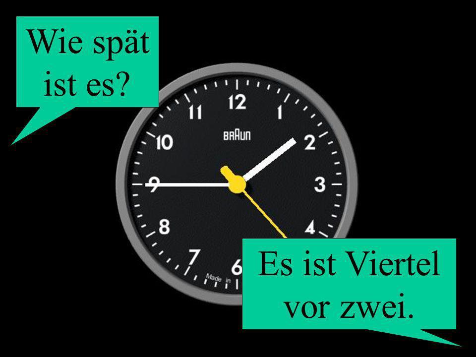 Wie spät ist es? Es ist Viertel vor zwei.