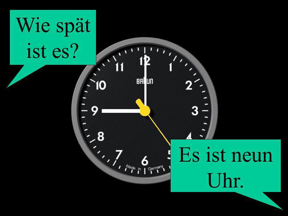 Wie spät ist es? Es ist neun Uhr.
