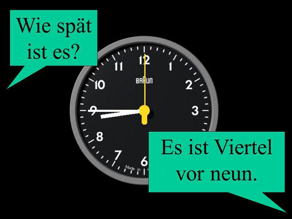 Wie spät ist es? Es ist Viertel vor neun.