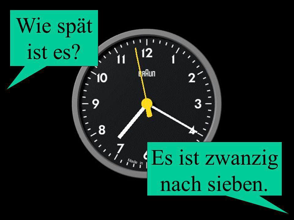 Wie spät ist es? Es ist zwanzig nach sieben.
