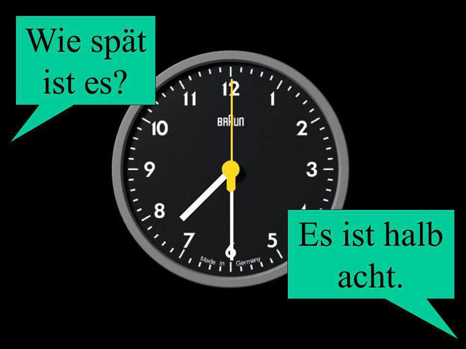 Wie spät ist es? Es ist halb acht.