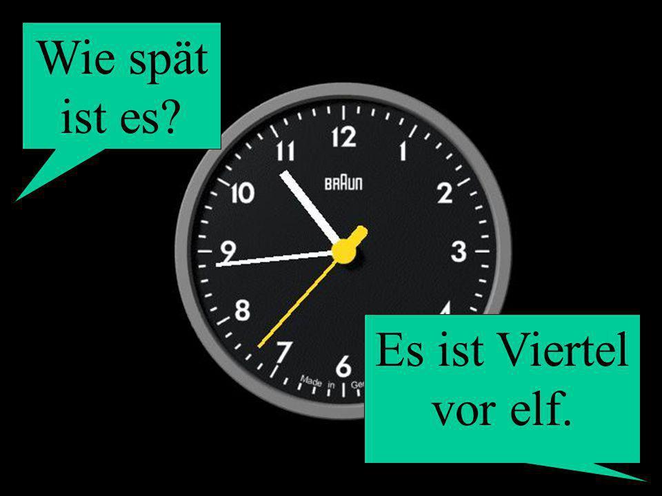 Wie spät ist es? Es ist Viertel vor elf.