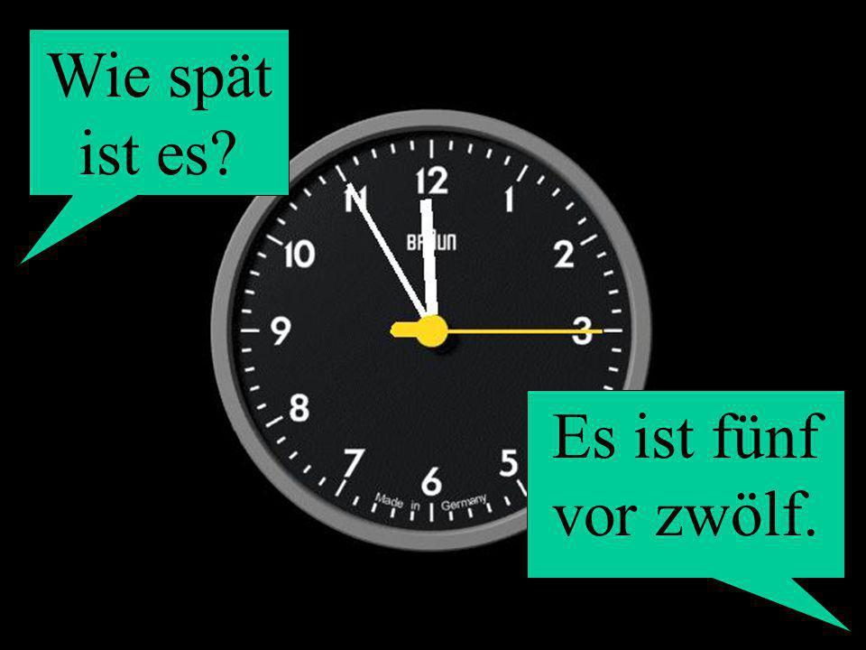 Wie spät ist es? Es ist fünf vor zwölf.