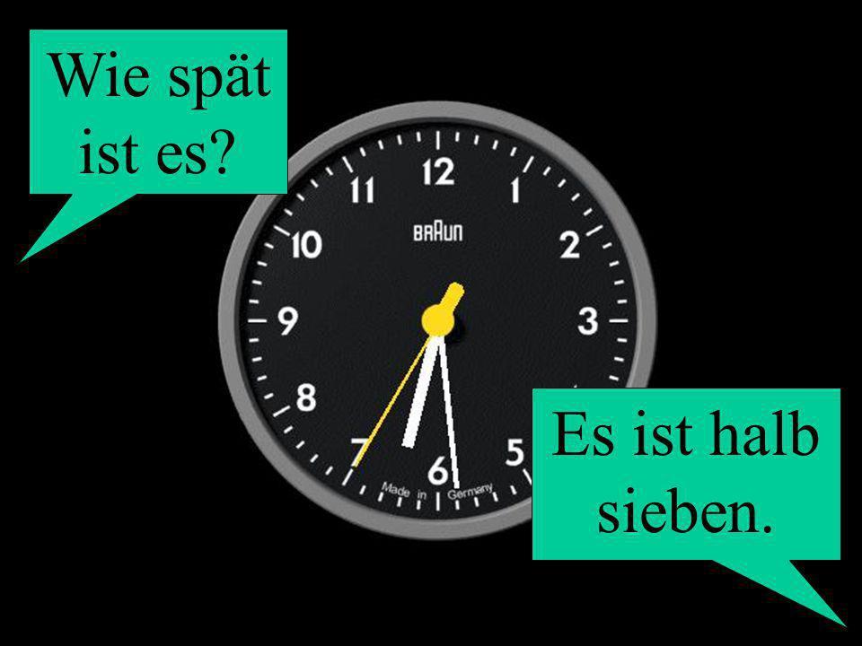Wie spät ist es? Es ist halb sieben.