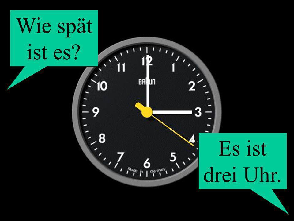 Wie spät ist es? Es ist drei Uhr.