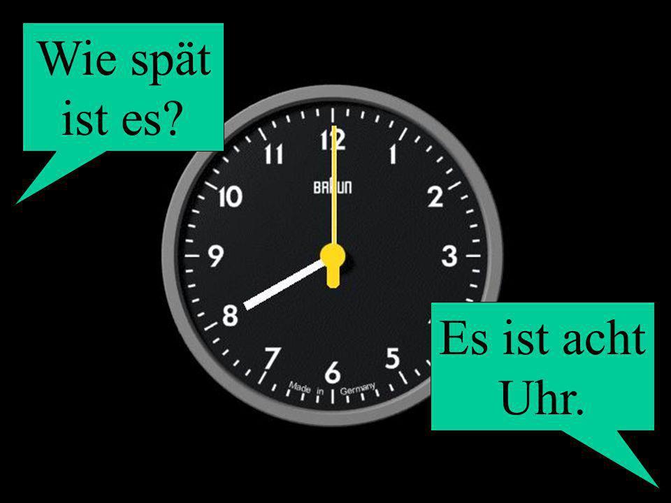 Wie spät ist es? Es ist acht Uhr.