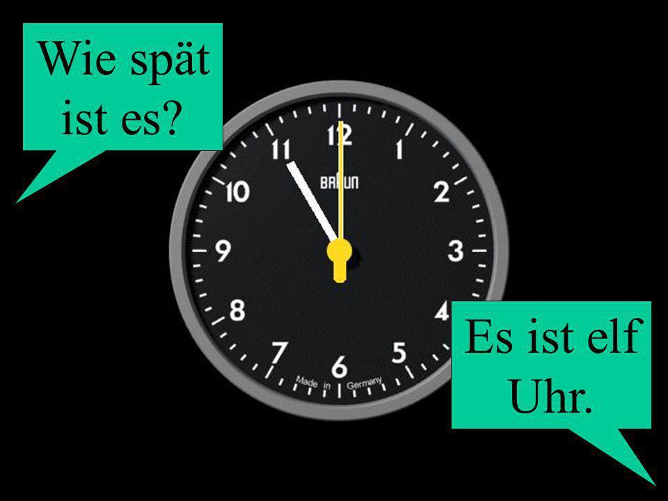 Wie spät ist es? Es ist elf Uhr.