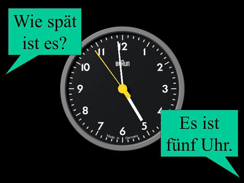 Wie spät ist es? Es ist fünf Uhr.